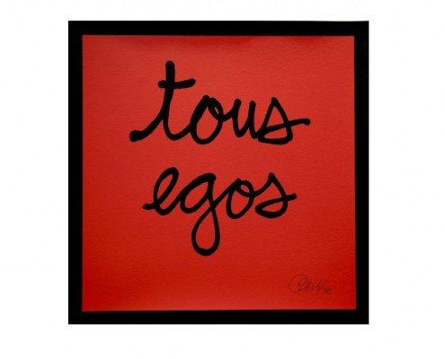 Ben Vautier, TOUS EGOS, 2012, sur papier Arches BFK Rives 300g, signée et numérotée, sérigraphie, 100 ex., 50x50cm -